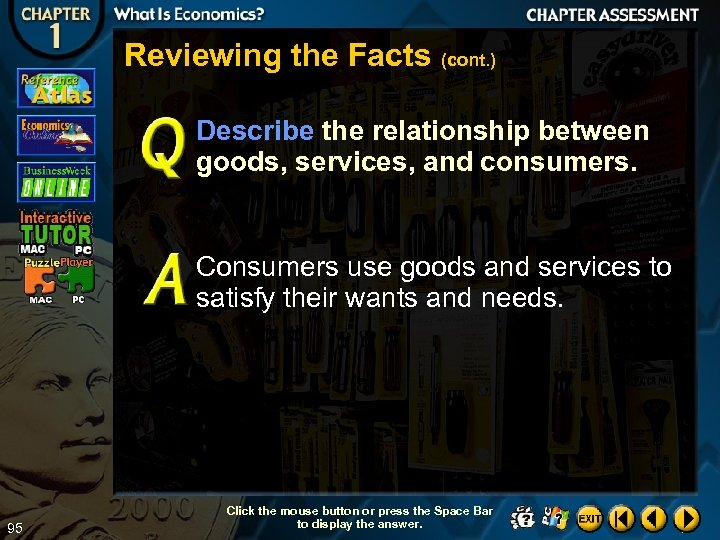 Reviewing the Facts (cont. ) Describe the relationship between goods, services, and consumers. Consumers