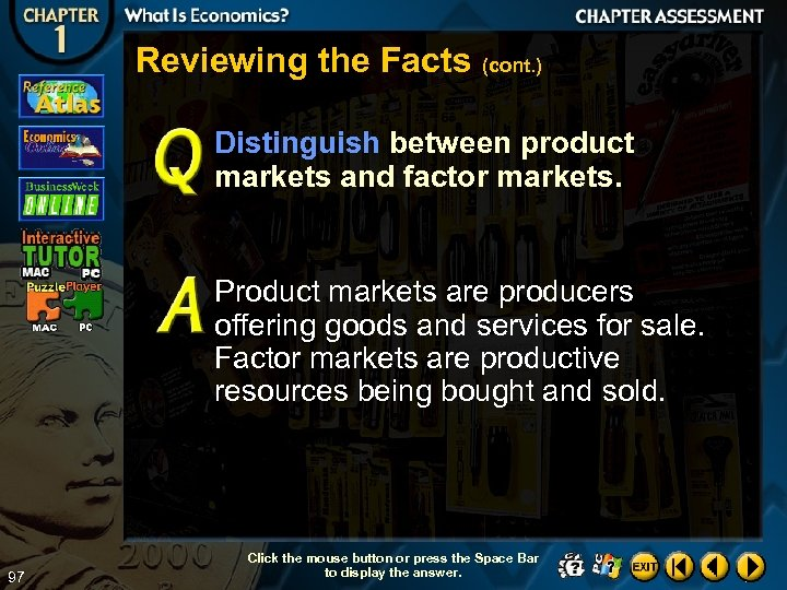 Reviewing the Facts (cont. ) Distinguish between product markets and factor markets. Product markets