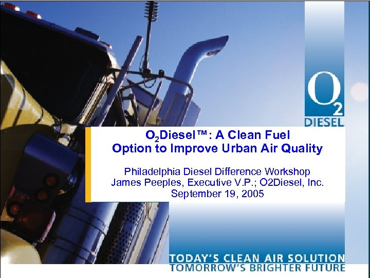 O 2 Diesel™: A Clean Fuel Option to Improve Urban Air Quality Philadelphia Diesel
