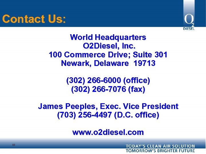 Contact Us: World Headquarters O 2 Diesel, Inc. 100 Commerce Drive; Suite 301 Newark,