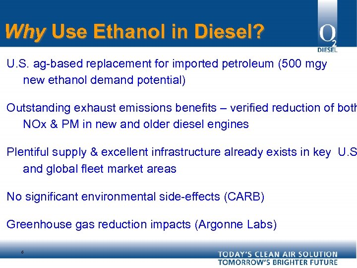 Why Use Ethanol in Diesel? U. S. ag-based replacement for imported petroleum (500 mgy
