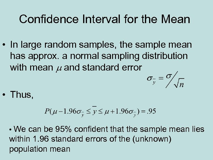 Confidence Interval for the Mean • In large random samples, the sample mean has