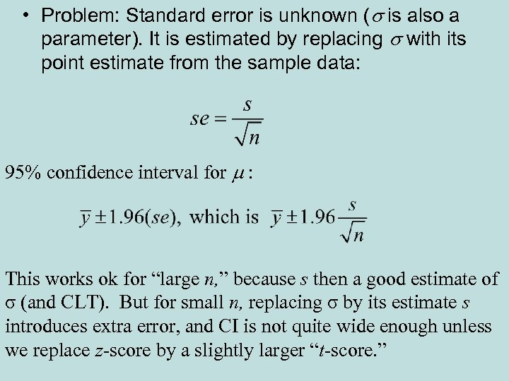 • Problem: Standard error is unknown (s is also a parameter). It is