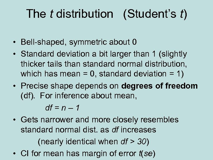The t distribution (Student's t) • Bell-shaped, symmetric about 0 • Standard deviation a