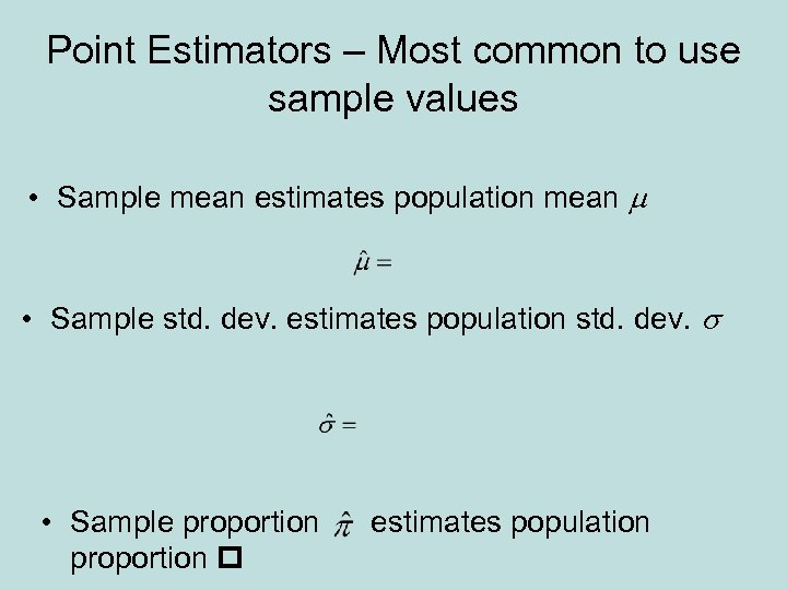 Point Estimators – Most common to use sample values • Sample mean estimates population