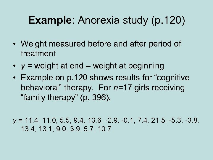 Example: Anorexia study (p. 120) • Weight measured before and after period of treatment