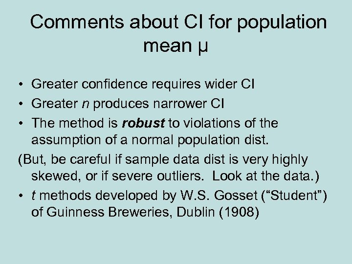 Comments about CI for population mean µ • Greater confidence requires wider CI •