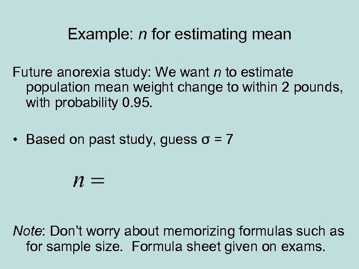 Example: n for estimating mean Future anorexia study: We want n to estimate population