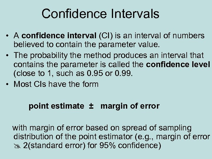 Confidence Intervals • A confidence interval (CI) is an interval of numbers believed to