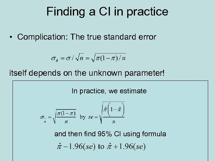 Finding a CI in practice • Complication: The true standard error itself depends on