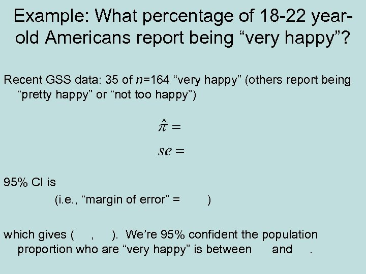 "Example: What percentage of 18 -22 yearold Americans report being ""very happy""? Recent GSS"