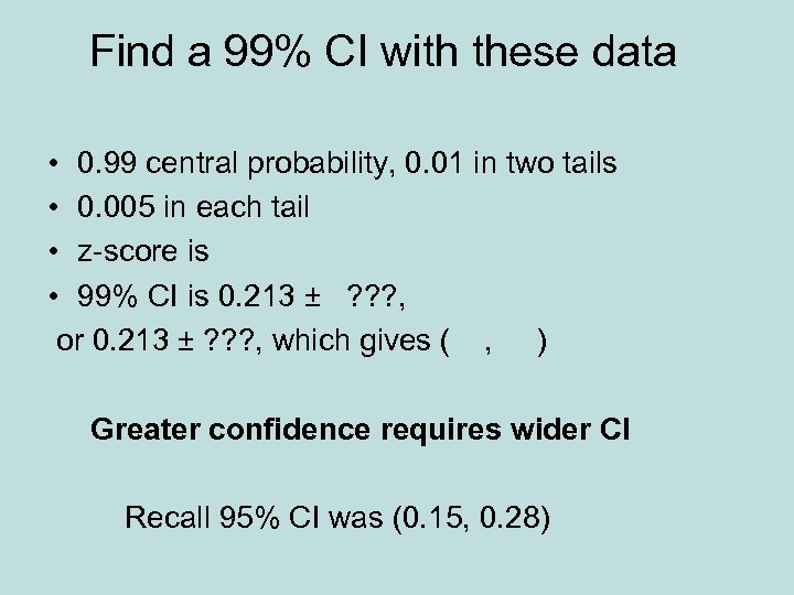 Find a 99% CI with these data • 0. 99 central probability, 0. 01