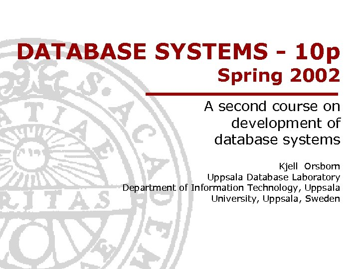 DATABASE SYSTEMS - 10 p Spring 2002 A second course on development of database