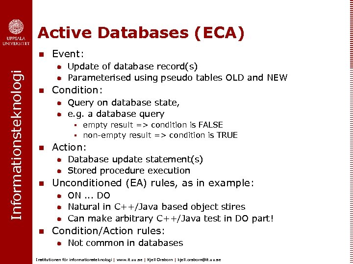 Active Databases (ECA) Informationsteknologi n Event: ® ® n Update of database record(s) Parameterised