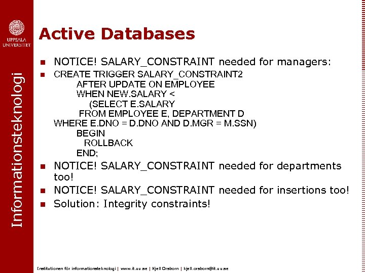 Active Databases Informationsteknologi n NOTICE! SALARY_CONSTRAINT needed for managers: n CREATE TRIGGER SALARY_CONSTRAINT 2