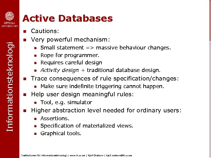 Active Databases Informationsteknologi n n Cautions: Very powerful mechanism: ® ® n Trace consequences