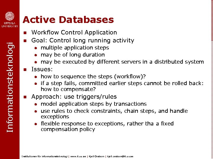 Active Databases Informationsteknologi n n Workflow Control Application Goal: Control long running activity ®