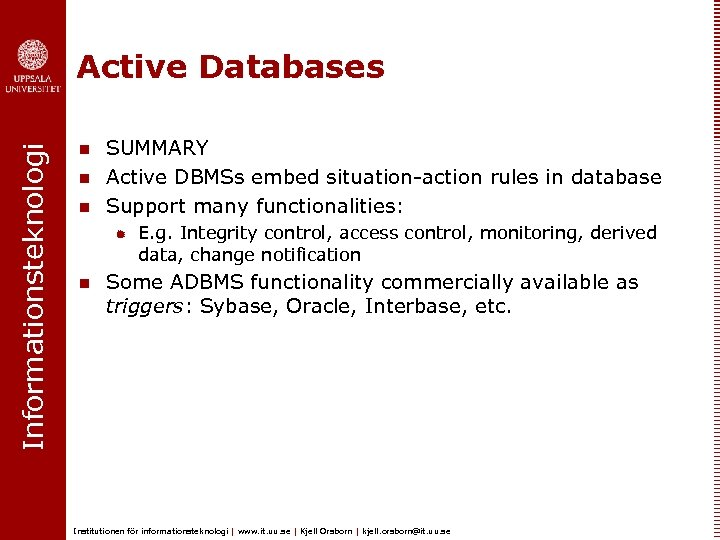 Informationsteknologi Active Databases n n n SUMMARY Active DBMSs embed situation-action rules in database