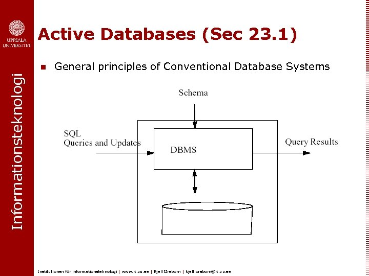 Active Databases (Sec 23. 1) General principles of Conventional Database Systems Informationsteknologi n Institutionen