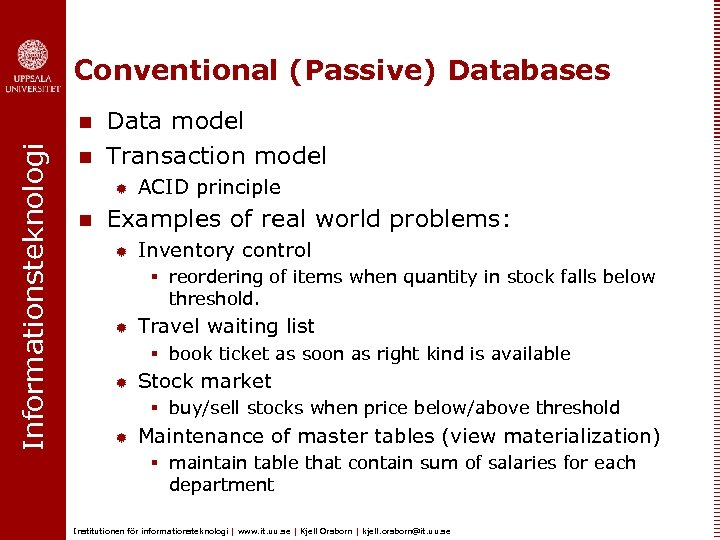 Conventional (Passive) Databases Informationsteknologi n n Data model Transaction model ® n ACID principle
