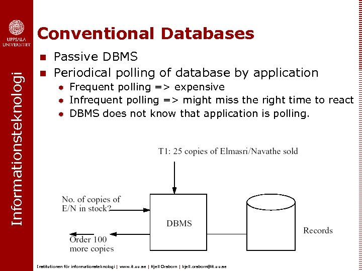Conventional Databases Informationsteknologi n n Passive DBMS Periodical polling of database by application ®