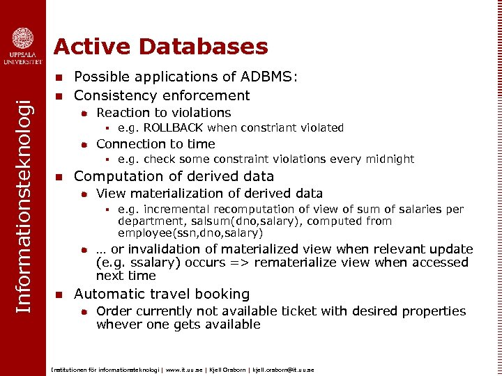 Active Databases Informationsteknologi n n Possible applications of ADBMS: Consistency enforcement ® Reaction to