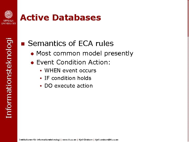 Informationsteknologi Active Databases n Semantics of ECA rules Most common model presently ® Event