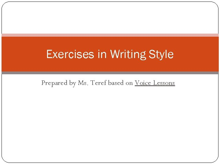 Exercises in Writing Style Prepared by Ms. Teref based on Voice Lessons