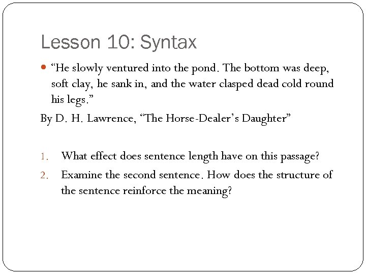 """Lesson 10: Syntax """"He slowly ventured into the pond. The bottom was deep, soft"""