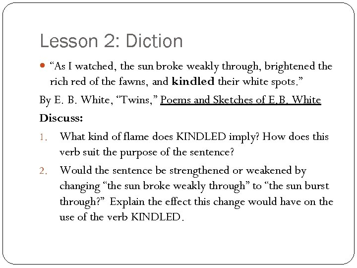 """Lesson 2: Diction """"As I watched, the sun broke weakly through, brightened the rich"""