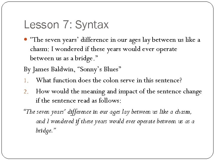"""Lesson 7: Syntax """"The seven years' difference in our ages lay between us like"""