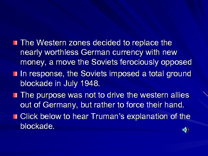 The Western zones decided to replace the nearly worthless German currency with new money,