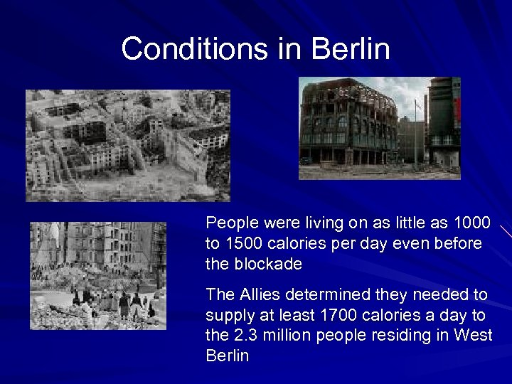 Conditions in Berlin People were living on as little as 1000 to 1500 calories