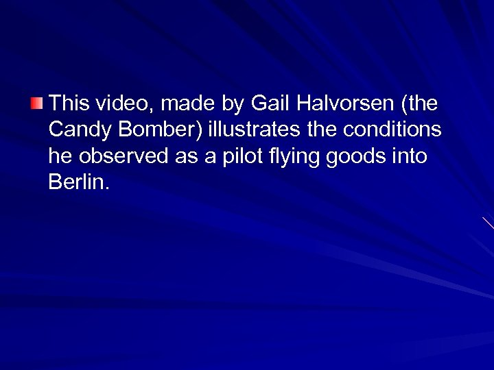 This video, made by Gail Halvorsen (the Candy Bomber) illustrates the conditions he observed