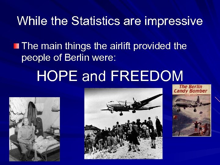 While the Statistics are impressive The main things the airlift provided the people of