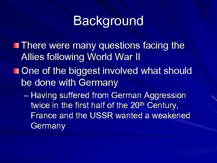 Background There were many questions facing the Allies following World War II One of