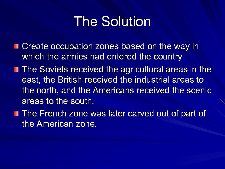 The Solution Create occupation zones based on the way in which the armies had
