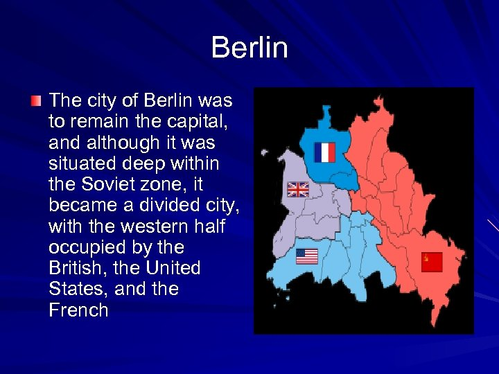 Berlin The city of Berlin was to remain the capital, and although it was