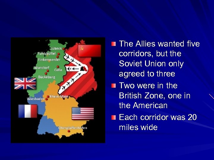 The Allies wanted five corridors, but the Soviet Union only agreed to three Two