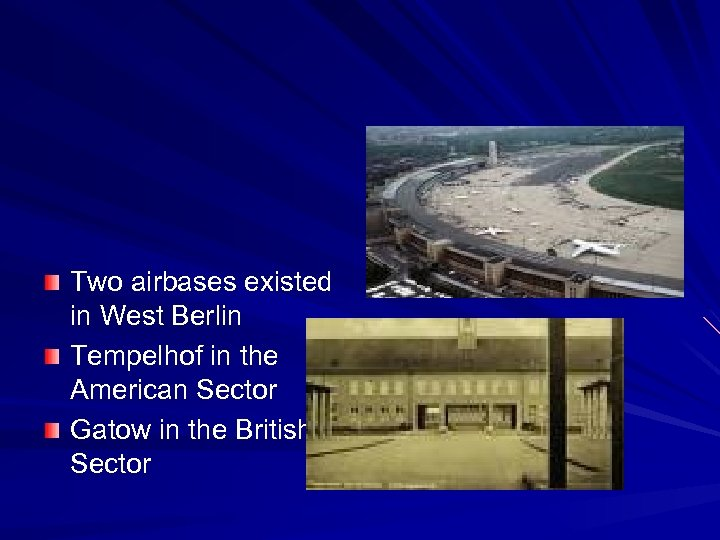 Two airbases existed in West Berlin Tempelhof in the American Sector Gatow in the