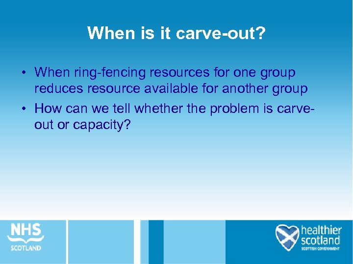 When is it carve-out? • When ring-fencing resources for one group reduces resource available