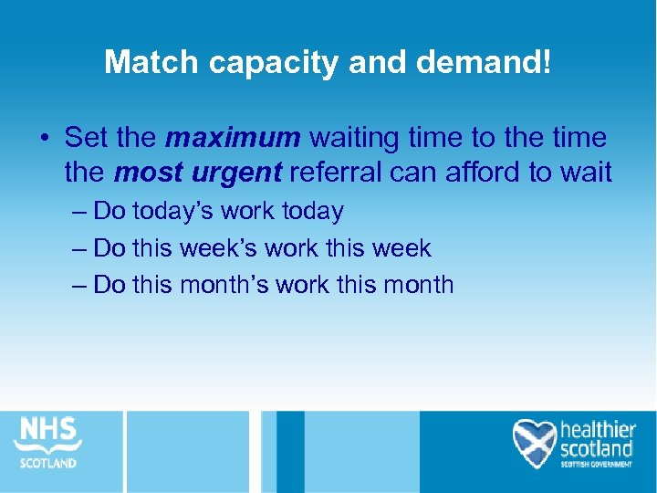Match capacity and demand! • Set the maximum waiting time to the time the