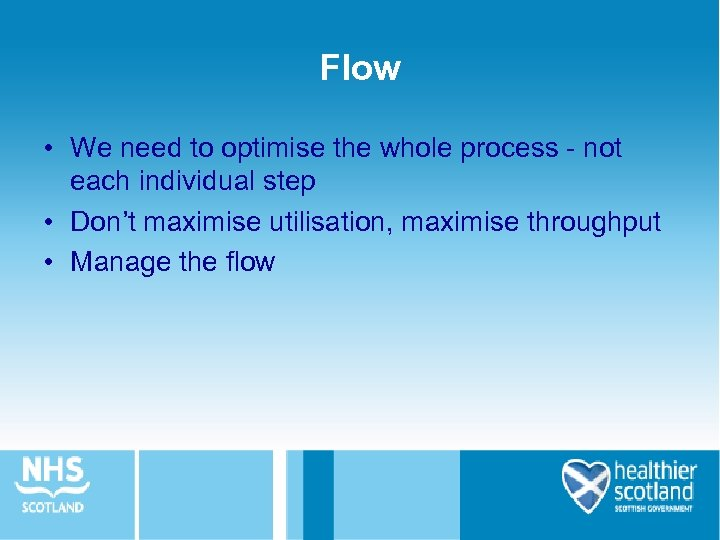Flow • We need to optimise the whole process - not each individual step