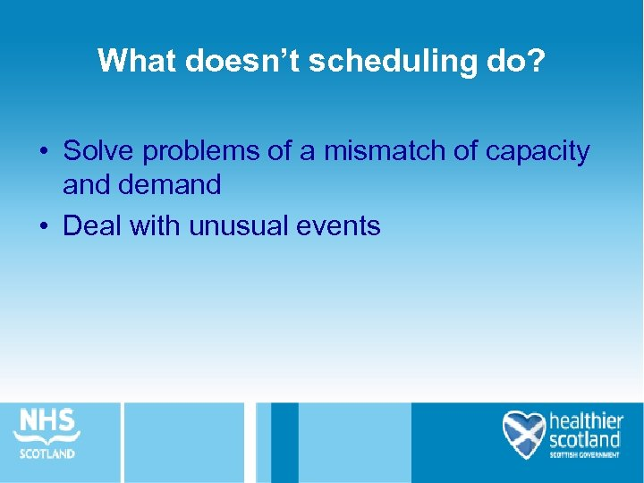 What doesn't scheduling do? • Solve problems of a mismatch of capacity and demand