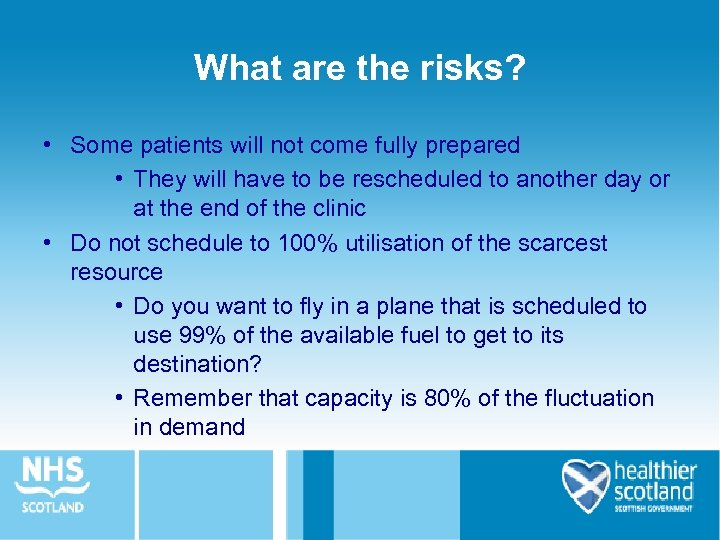 What are the risks? • Some patients will not come fully prepared • They
