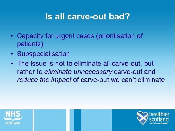 Is all carve-out bad? • Capacity for urgent cases (prioritisation of patients) • Subspecialisation