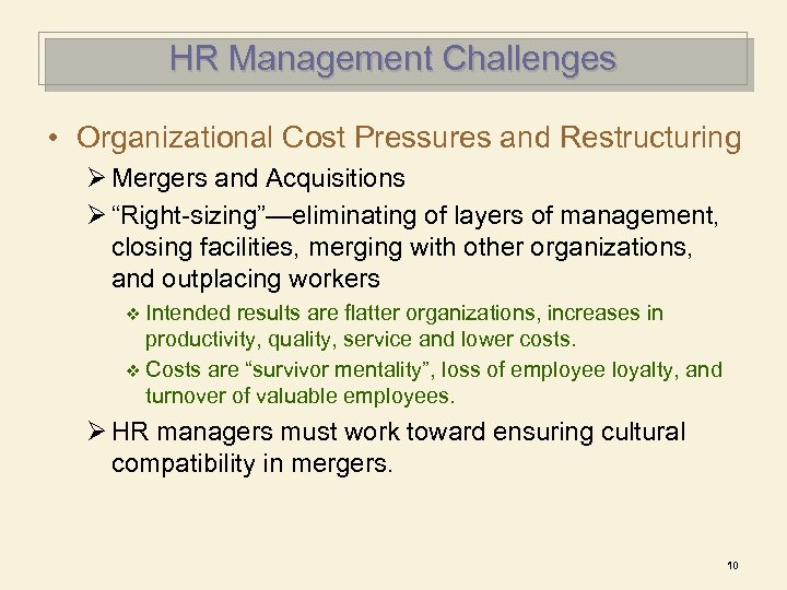 HR Management Challenges • Organizational Cost Pressures and Restructuring Ø Mergers and Acquisitions Ø