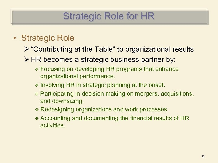 "Strategic Role for HR • Strategic Role Ø ""Contributing at the Table"" to organizational"