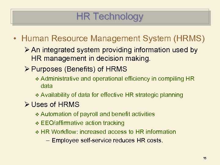 HR Technology • Human Resource Management System (HRMS) Ø An integrated system providing information