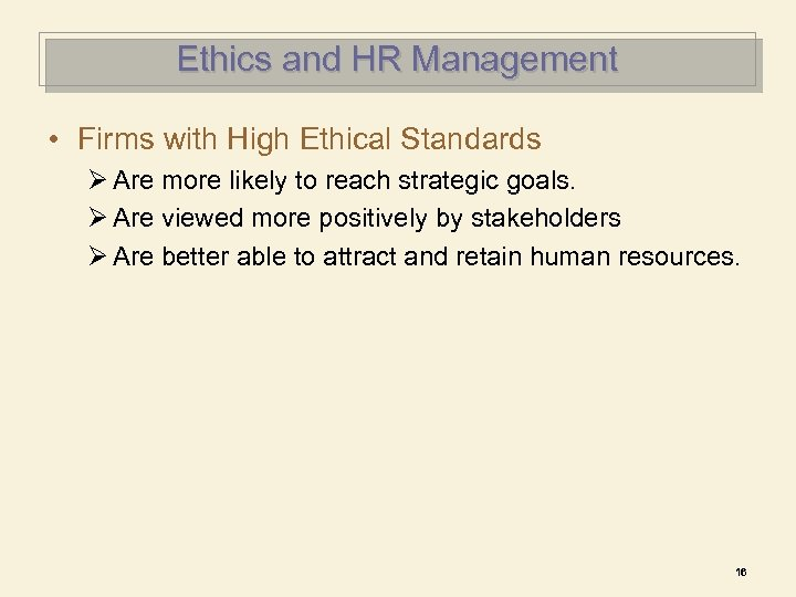 Ethics and HR Management • Firms with High Ethical Standards Ø Are more likely